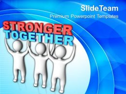 Persons Join To Lift Stronger Together Powerpoint Templates PPT Themes And Graphics 0113