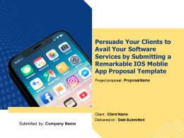 Persuade Your Clients To Avail Your Software Services By Submitting A Remarkable IOS Moblie App Proposal Template