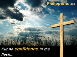 Philippians 3 3 Put no confidence in the flesh PowerPoint Church Sermon