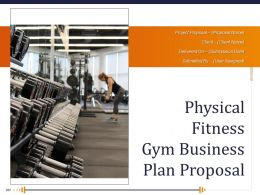 Physical Fitness Gym Business Plan Proposal Powerpoint Presentation Slides
