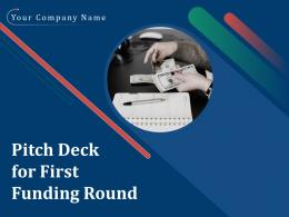 Pitch Deck For First Funding Round Powerpoint Presentation Slides