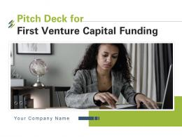 Pitch Deck For First Venture Capital Funding Powerpoint Presentation Slides
