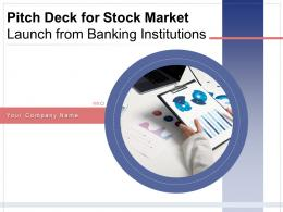 Pitch Deck For Stock Market Launch From Banking Institution Complete Deck