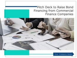Pitch Deck To Raise Bond Financing From Commercial Finance Companies Complete Deck