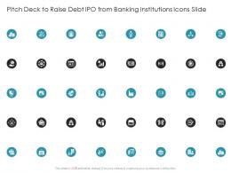 Pitch Deck To Raise Debt IPO From Banking Institutions Icons Slide Ppt Ideas