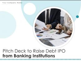Pitch Deck To Raise Debt Ipo From Banking Institutions Powerpoint Presentation Slides