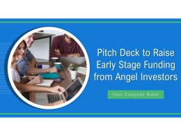 Pitch Deck To Raise Early Stage Funding From Angel Investors Powerpoint Presentation Slides