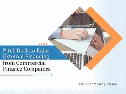 Pitch Deck To Raise External Financing From Commercial Finance Companies Complete Deck