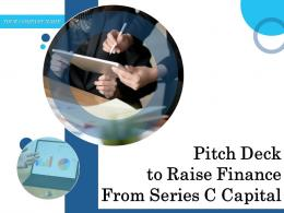 Pitch Deck To Raise Finance From Series C Capital Powerpoint Presentation Slides