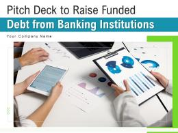 Pitch Deck To Raise Funded Debt From Banking Institutions Powerpoint Presentation Slides