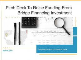 Pitch Deck To Raise Funding From Bridge Financing Investment Powerpoint Presentation Slides