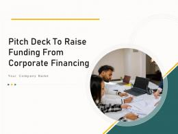 Pitch Deck To Raise Funding From Corporate Financing Ppt Template