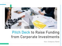 Pitch Deck To Raise Funding From Corporate Investments PPT Template