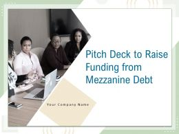 Pitch Deck To Raise Funding From Mezzanine Debt Powerpoint Presentation Slides