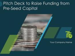 Pitch Deck To Raise Funding From Pre Seed Capital Powerpoint Presentation Slides