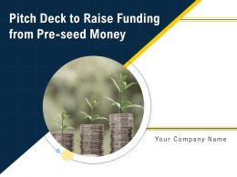 Pitch Deck To Raise Funding From Pre Seed Money Powerpoint Presentation Slides
