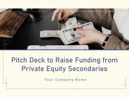 Pitch Deck To Raise Funding From Private Equity Secondaries Powerpoint Presentation Slides