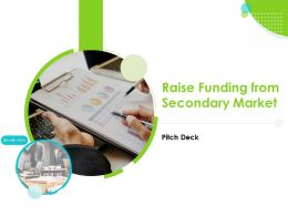 Pitch Deck To Raise Funding From Secondary Market Complete Deck