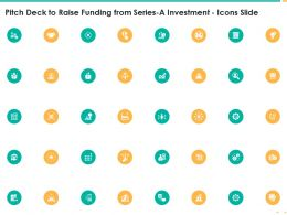 Pitch Deck To Raise Funding From Series A Investment Icons Slide Ppt Show