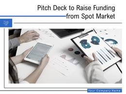 Pitch Deck To Raise Funding From Spot Market Powerpoint Presentation Slides