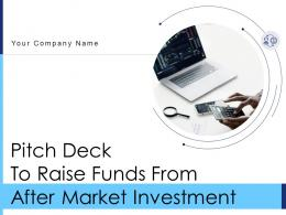 Pitch Deck To Raise Funds From After Market Investment Complete Deck
