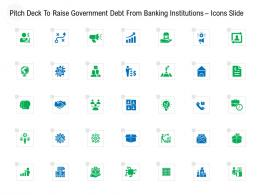 Pitch Deck To Raise Government Debt From Banking Institutions Icons Slide Ppt Tips
