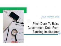 Pitch Deck To Raise Government Debt From Banking Institutions Powerpoint Presentation Slides