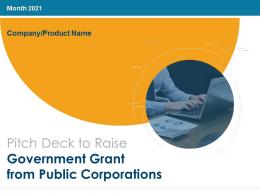 Pitch Deck To Raise Government Grant From Public Corporations Complete Deck