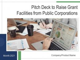 Pitch Deck To Raise Grant Facilities From Public Corporations Powerpoint Presentation Slides