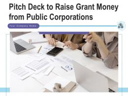 Pitch Deck To Raise Grant Money From Public Corporations Powerpoint Presentation Slides