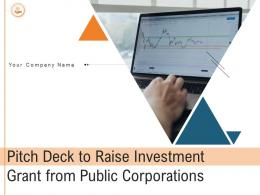Pitch Deck To Raise Investment Grant From Public Corporations Powerpoint Presentation Slides