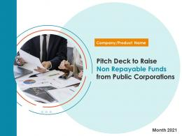 Pitch Deck To Raise Non Repayable Funds From Public Corporations Complete Deck