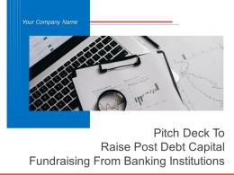 Pitch Deck To Raise Post Debt Capital Fundraising From Banking Institutions Powerpoint Presentation Slides