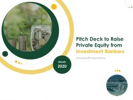 Pitch Deck To Raise Private Equity From Investment Bankers Powerpoint Presentation Slides
