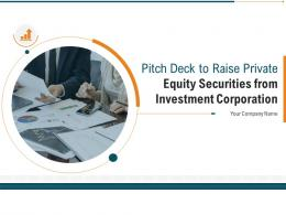 Pitch Deck To Raise Private Equity Securities From Investment Corporation Complete Deck