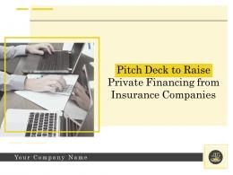 Pitch Deck To Raise Private Financing From Insurance Companies Powerpoint Presentation Slides