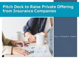 Pitch Deck To Raise Private Offering From Insurance Companies Powerpoint Presentation Slides
