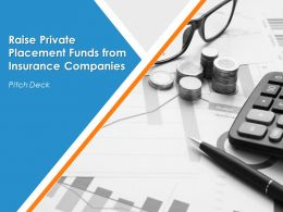 Pitch Deck To Raise Private Placement Funds From Insurance Companies Powerpoint Presentation Slides