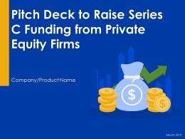 Pitch Deck To Raise Series C Funding From Private Equity Firms Powerpoint Presentation Slides
