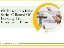 Pitch Deck To Raise Series C Round Of Funding From Investment Firm Complete Deck