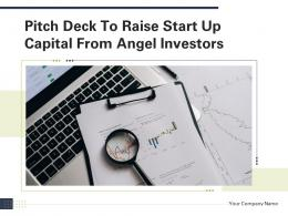 Pitch Deck To Raise Start Up Capital From Angel Investors Powerpoint Presentation Slides
