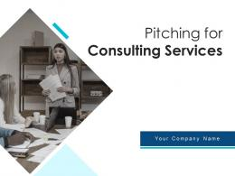 Pitching For Consulting Services Powerpoint Presentation Slides