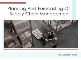 Planning And Forecasting Of Supply Chain Management Complete Deck