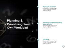 Planning And Prioritizing Your Own Workload Ppt Powerpoint Presentation Layouts Portfolio