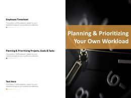 Planning And Prioritizing Your Own Workload Ppt Slides Deck