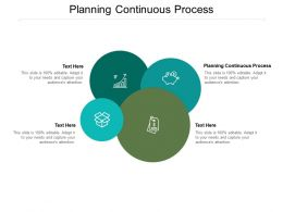 Planning Continuous Process Ppt Powerpoint Presentation Backgrounds Cpb