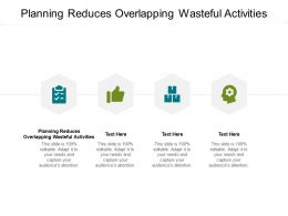 Planning Reduces Overlapping Wasteful Activities Ppt Powerpoint Ideas Cpb