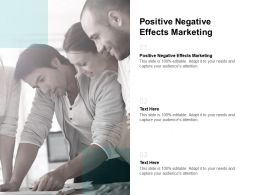 Positive Negative Effects Marketing Ppt Powerpoint Presentation Inspiration Example Topics Cpb
