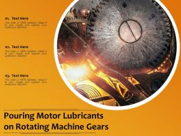 Pouring Motor Lubricants On Rotating Machine Gears