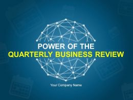 Power Of The Quarterly Business Review PowerPoint Presentation With Slides